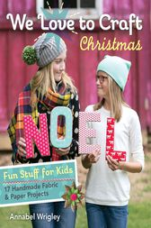 We Love to Craft—Christmas by Annabel Wrigley