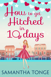How to Get Hitched in Ten Days: A Novella by Samantha Tonge