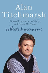Alan Titchmarsh: Collected Memoirs by Alan Titchmarsh