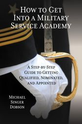 How to Get Into a Military Service Academy by Michael Singer Dobson