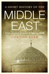 A Short History of the Middle East by Gordon Kerr
