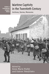 Wartime Captivity in the 20th Century by Anne-Marie Pathé