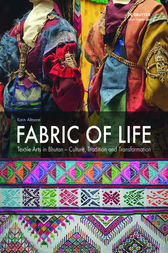 Fabric of Life - Textile Arts in Bhutan by Karin Altmann