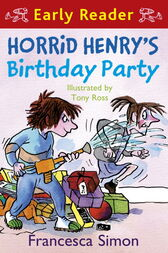 Horrid Henry Early Reader: Horrid Henry's Birthday Party by Francesca Simon