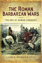 The Roman Barbarian Wars by Ludwig Heinrich Dyck
