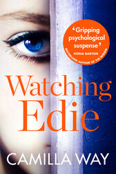 Watching Edie: The most unsettling psychological thriller you'll read this year by Camilla Way