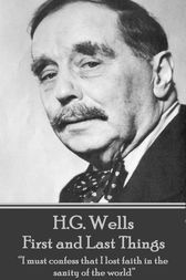 First and Last Things by H.G. Wells