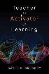Teacher as Activator of Learning by Gayle H. Gregory