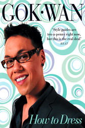 How to Dress: Your Complete Style Guide for Every Occasion by Gok Wan