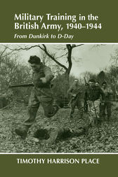 Military Training in the British Army, 1940-1944 by Dr Timothy Harrison Place