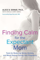 Finding Calm for the Expectant Mom by Alice D. Domar
