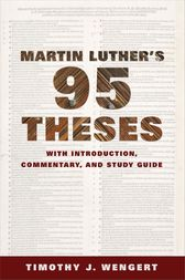 Martin Luther's Ninety-Five Theses by Timothy J. Wengert