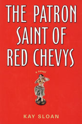 The Patron Saint of Red Chevys by Kay Slaon
