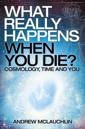 What Really Happens When You Die?: Cosmology, time and you