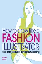 How to Draw Like a Fashion Illustrator by Robyn Neild