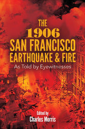 The 1906 San Francisco Earthquake and Fire by Charles Morris