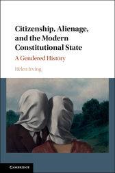 Citizenship, Alienage, and the Modern Constitutional State by Helen Irving