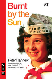 Burnt by the Sun (NHB Modern Plays) by Peter Flannery