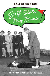 Golf Stole My Brain by Dale Concannon