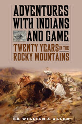 Adventures with Indians and Game by William A Allen