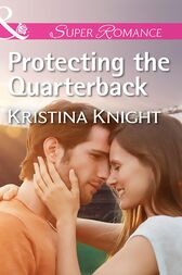Protecting The Quarterback (Mills & Boon Superromance) by Kristina Knight