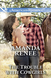 The Trouble With Cowgirls (Mills & Boon American Romance) (Welcome to Ramblewood, Book 7) by Amanda Renee