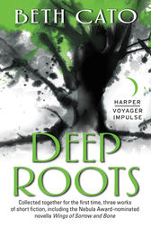 Deep Roots by Beth Cato