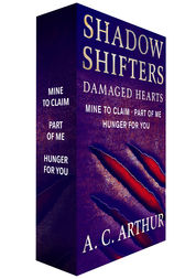 Shadow Shifters: Damaged Hearts, The Complete Series by A. C. Arthur