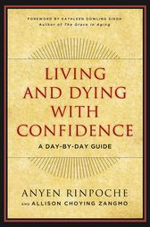 Living and Dying with Confidence by Anyen;  Allison Choying Zangmo;  Kathleen Dowling Singh