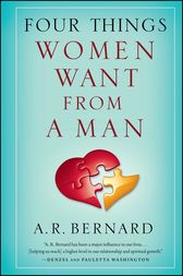 Four Things Women Want from a Man by A. R. Bernard