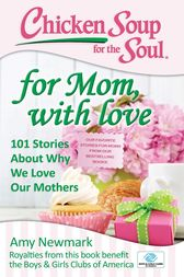 Chicken Soup for the Soul: For Mom, with Love by Amy Newmark