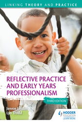 Reflective Practice and Early Years Professionalism 3rd Edition: Linking Theory and Practice by Jennie Lindon