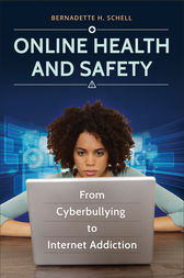 Online Health and Safety: From Cyberbullying to Internet Addiction by Bernadette Schell