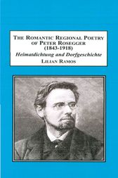 The Romantic Regional Poetry of Peter Rosegger (1843-1918) by Lilian Ramos