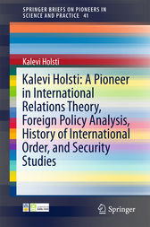 Kalevi Holsti: A Pioneer in International Relations Theory, Foreign Policy Analysis, History of International Order, and Security Studies by Kalevi Holsti
