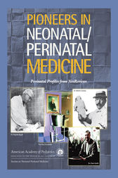Pioneers in Neonatal/Perinatal Medicine: Perinatal Profiles from NeoReviews by Section on Neonatal-Perinatal Medicine;  Alistair G.S. Philip