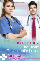 The Heart Consultant's Lover (Mills & Boon Medical) by Kate Hardy