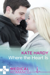 Where The Heart Is (Mills & Boon Medical) (24/7, Book 4) by Kate Hardy