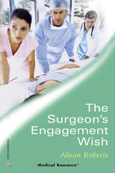 The Surgeon's Engagement Wish (Mills & Boon Medical) by Alison Roberts