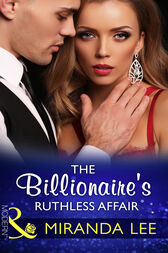 The Billionaire's Ruthless Affair (Mills & Boon Modern) (Rich, Ruthless and Renowned, Book 2) by Miranda Lee