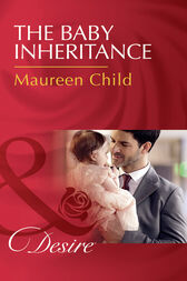 The Baby Inheritance (Mills & Boon Desire) (Billionaires and Babies, Book 72) by Maureen Child
