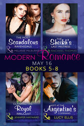 Modern Romance May 2016 Books 5-8: The Most Scandalous Ravensdale / The Sheikh's Last Mistress / Claiming the Royal Innocent / Kept at the Argentine's Command (Mills & Boon e-Book Collections) by Melanie Milburne