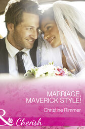 Marriage, Maverick Style! (Mills & Boon Cherish) (Montana Mavericks: The Baby Bonanza, Book 1) by Christine Rimmer