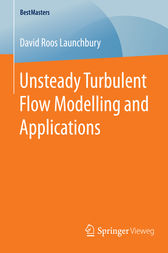 Unsteady Turbulent Flow Modelling and Applications by David Roos Launchbury