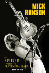 Mick Ronson - The Spider With The Platinum Hair by Weird; Gilly