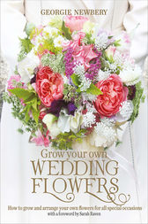 Grow Your Own Wedding Flowers by Georgie Newbery