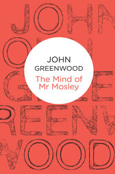 The Mind of Mr Mosley: An Inspector Mosley Novel 5 by John Greenwood