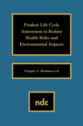 Product Life Cycle Assessment to Reduce Health Risks and Environmental Impacts by Gregory A. Keoleian