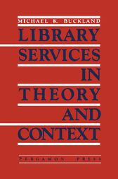 Library Services in Theory and Context by Michael K. Buckland
