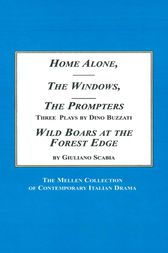 Home Alone. The Windows. The Prompters. Three Plays by Dino Buzzati; Wild Boars at the Forest's Edge by Giuliano Scabia by Jane House